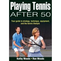 Playing Tennis After 50 By Kathy Woods And Ron Woods